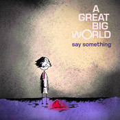 Say Something A Great Big World & C.Aguilera